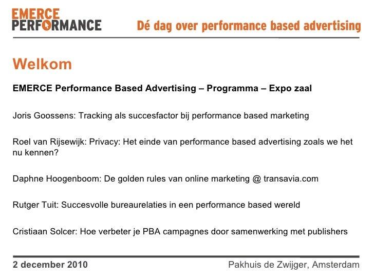 WelkomEMERCE Performance Based Advertising – Programma – Expo zaalJoris Goossens: Tracking als succesfactor bij performanc...