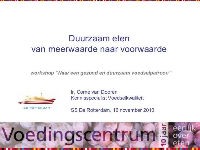 """Duurzaam eten van meerwaarde naar voorwaarde workshop """"Naar een gezond en duurzaam voedselpatroon"""" Ir. Corné van Dooren Ke..."""