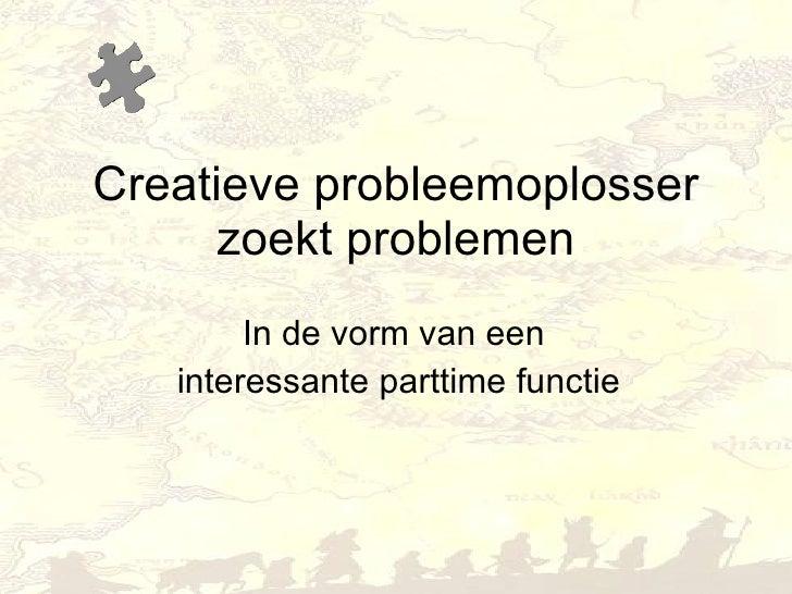 Creatieve probleemoplosser zoekt problemen In de vorm van een  interessante parttime functie