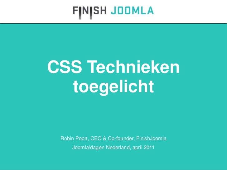 CSS Technieken toegelicht <ul>Robin Poort, CEO & Co-founder, FinishJoomla Joomla!dagen Nederland, april 2011 </ul>