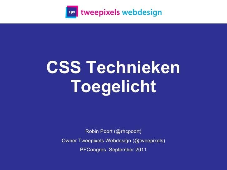 CSS Technieken Toegelicht Robin Poort (@rhcpoort) Owner Tweepixels Webdesign (@tweepixels) PFCongres, September 2011
