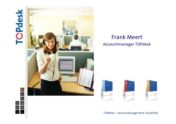Frank MeertAccountmanager TOPdeskTOPdesk – Service Management Simplified