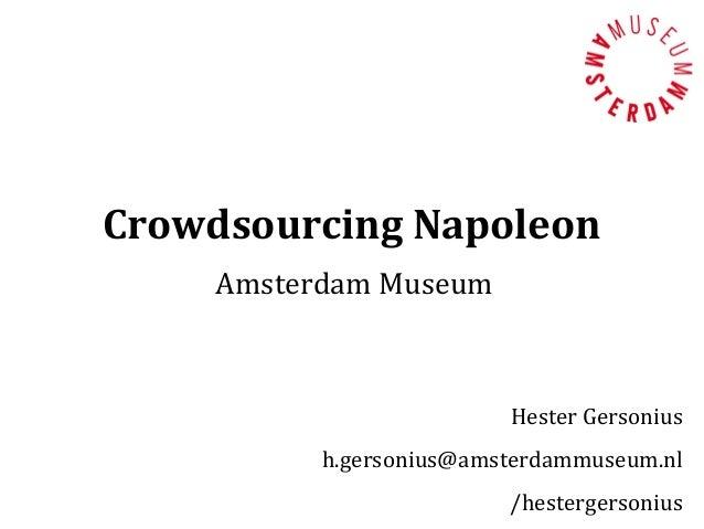 Crowdsourcing Napoleon    Amsterdam Museum                         Hester Gersonius          h.gersonius@amsterdammuseum.n...