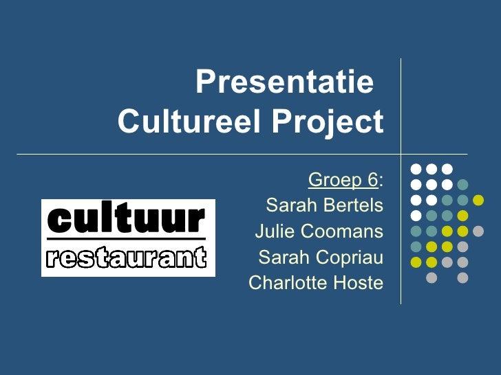 Presentatie  Cultureel Project Groep 6 : Sarah Bertels Julie Coomans Sarah Copriau Charlotte Hoste