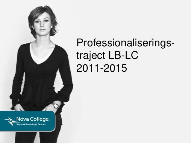 Professionaliserings- traject LB-LC 2011-2015