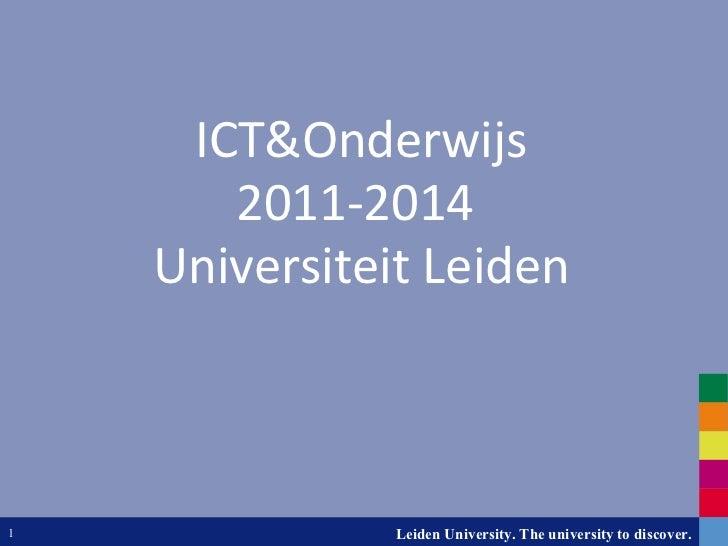 <ul><li>ICT&Onderwijs </li></ul><ul><li>2011-2014  </li></ul><ul><li>Universiteit Leiden </li></ul>