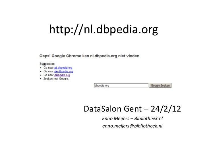 http://nl.dbpedia.org      DataSalon Gent – 24/2/12          Enno Meijers – Bibliotheek.nl          enno.meijers@bibliothe...