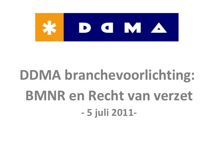 Handhaving OPTA <ul><li>DDMA branchevoorlichting:  </li></ul><ul><li>BMNR en Recht van verzet </li></ul><ul><li>- 5 juli 2...