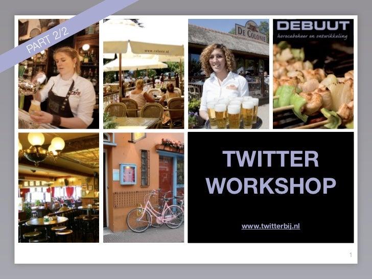 T 2/2 PAR                    TWITTER               WORKSHOP                 www.twitterbij.nl                             ...