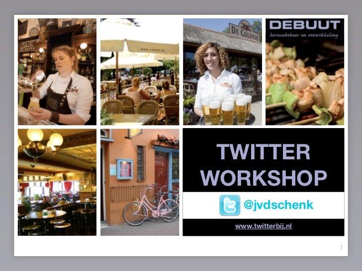 TWITTER WORKSHOP     @jvdschenk   www.twitterbij.nl                         1