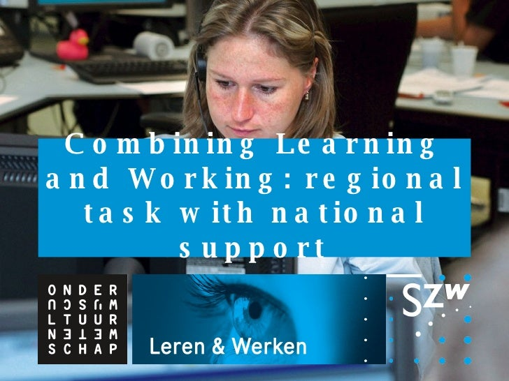 Combining Learning and Working: regional task with national support