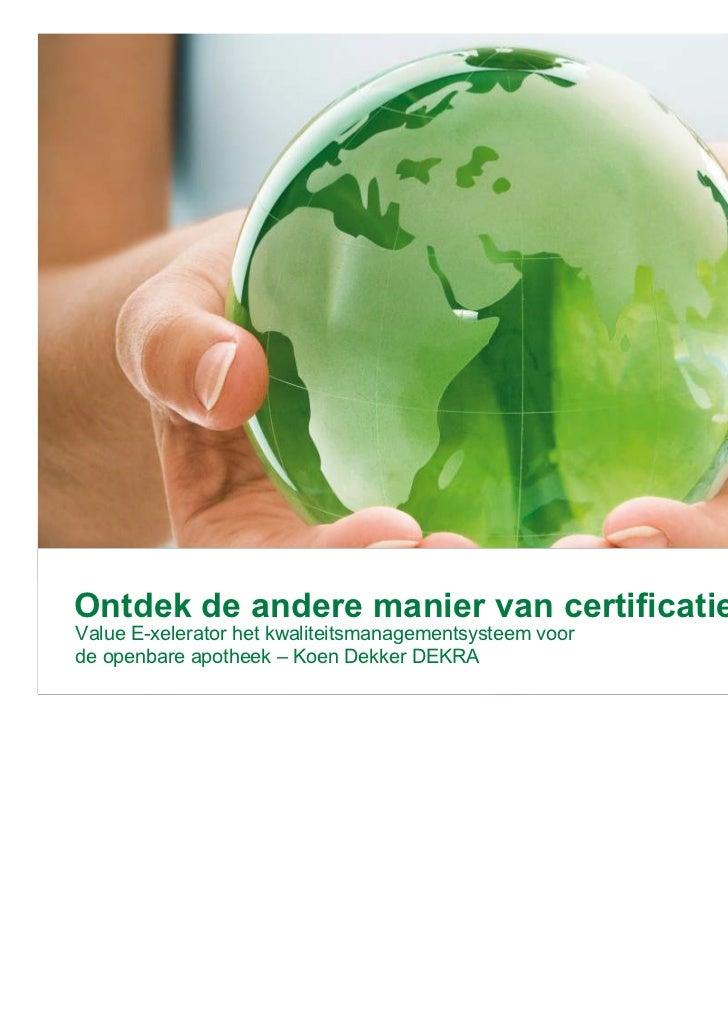 Ontdek de andere manier van certificatieValue E-xelerator het kwaliteitsmanagementsysteem voorde openbare apotheek – Koen ...