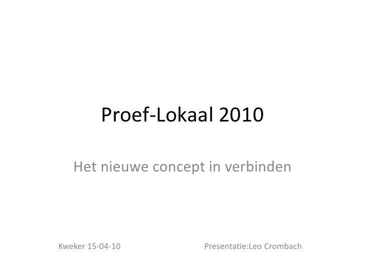 Proef-Lokaal 2010<br />Het nieuwe concept in verbinden<br />Kweker 15-04-10                                        Present...