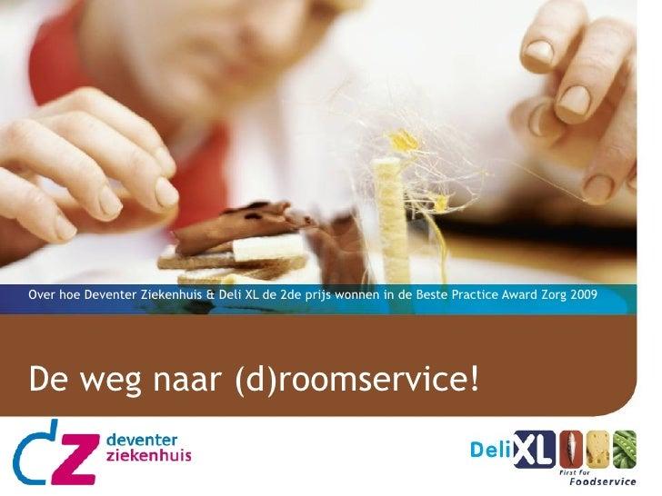 De weg naar (d)roomservice! Over hoe Deventer Ziekenhuis & Deli XL de 2de prijs wonnen in de Beste Practice Award Zorg 2009