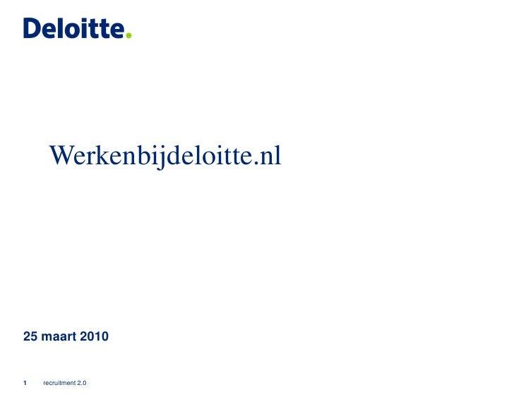 Werkenbijdeloitte.nl     25 maart 2010   1   recruitment 2.0