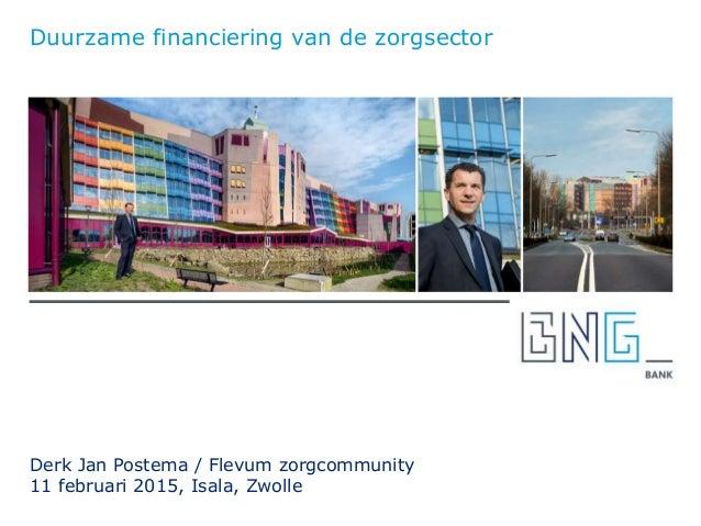 Derk Jan Postema / Flevum zorgcommunity 11 februari 2015, Isala, Zwolle Duurzame financiering van de zorgsector