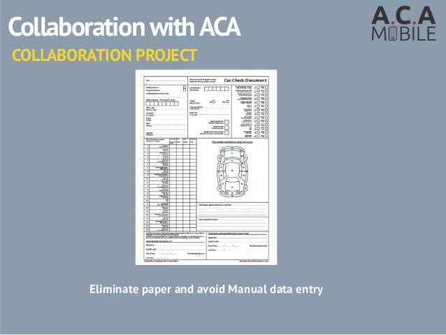CollaborationwithACA COLLABORATION PROJECT Eliminate paper, avoid manual data entry, digitalise the process
