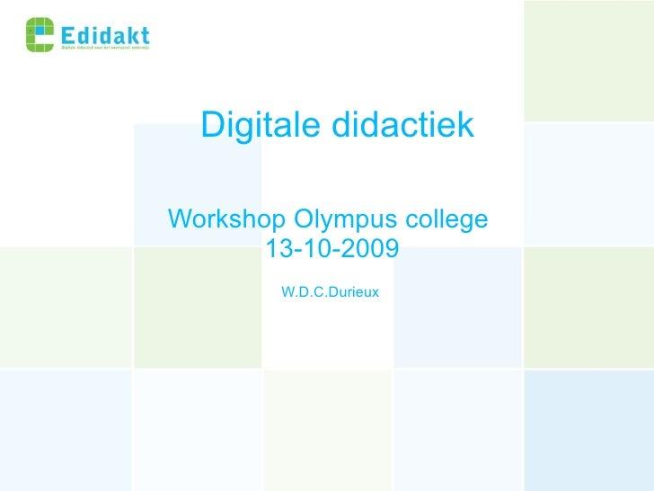 Digitale didactiek Workshop Olympus college  13-10- 2009 W.D.C.Durieux