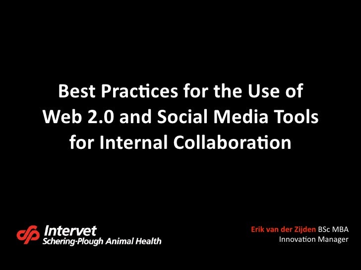 Best Prac*ces for the Use of  Web 2.0 and Social Media Tools    for Internal Collabora*on                          Erik va...