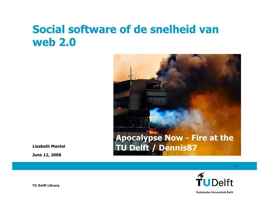 Social software of de snelheid van web 2.0                        Apocalypse Now - Fire at the                    TU Delft...