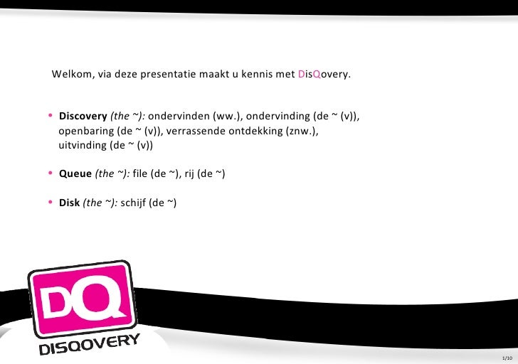 <ul><li>Discovery  (the ~):  ondervinden (ww.), ondervinding (de ~ (v)),  </li></ul><ul><li>openbaring (de ~ (v)), verrass...