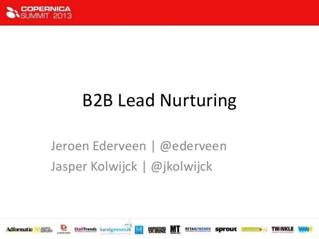 B2B Lead Nurturing Jeroen Ederveen | @ederveen Jasper Kolwijck | @jkolwijck