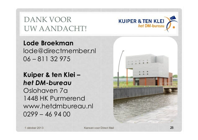 28 Lode Broekman lode@directmember.nl 06 – 811 32 975 Kuiper & ten Klei – het DM-bureau Oslohaven 7a 1448 HK Purmerend www...