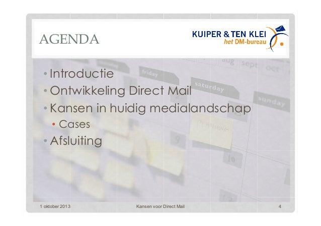 AGENDA •Introductie •Ontwikkeling Direct Mail •Kansen in huidig medialandschap • Cases •Afsluiting 1 oktober 2013 Kan...