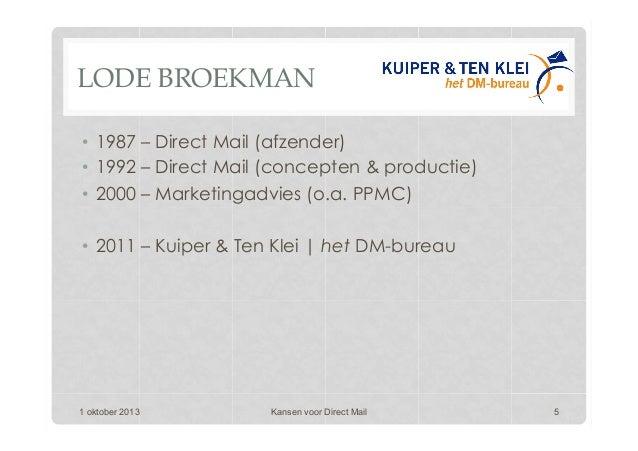 LODE BROEKMAN 1 oktober 2013 Kansen voor Direct Mail 5 • 1987 – Direct Mail (afzender) • 1992 – Direct Mail (concepten &...