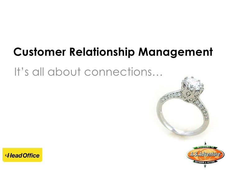 Customer Relationship Management It's  all about connections…
