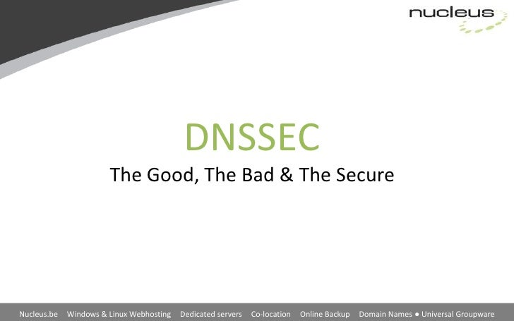 DNSSEC                       The Good, The Bad & The SecureNucleus.be   Windows & Linux Webhosting   Dedicated servers   C...