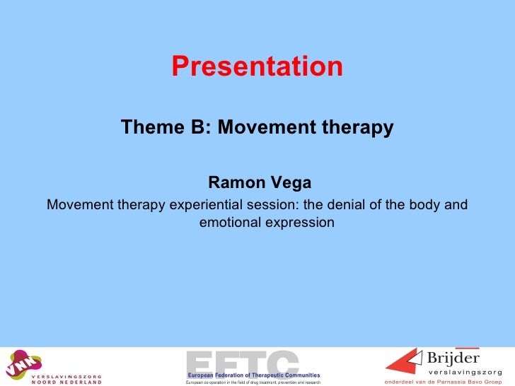 Presentation <ul><li>Theme B: Movement therapy </li></ul><ul><li>Ramon Vega </li></ul><ul><li>Movement therapy experientia...