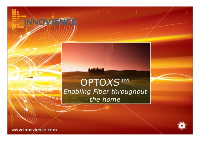 www.innovience.comwww.innovience.com OPTOXS™ Enabling Fiber throughout the home