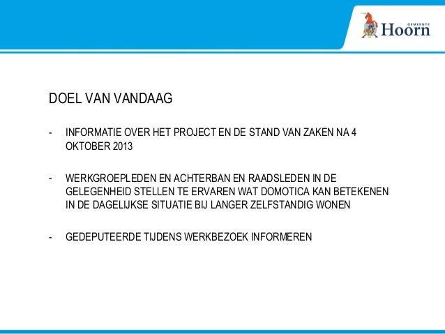 DOEL VAN VANDAAG - INFORMATIE OVER HET PROJECT EN DE STAND VAN ZAKEN NA 4 OKTOBER 2013 - WERKGROEPLEDEN EN ACHTERBAN EN RA...