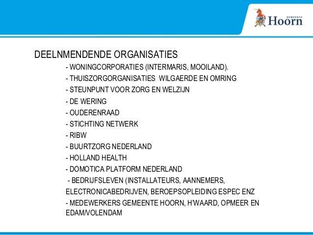 DEELNMENDENDE ORGANISATIES - WONINGCORPORATIES (INTERMARIS, MOOILAND). - THUISZORGORGANISATIES WILGAERDE EN OMRING - STEUN...