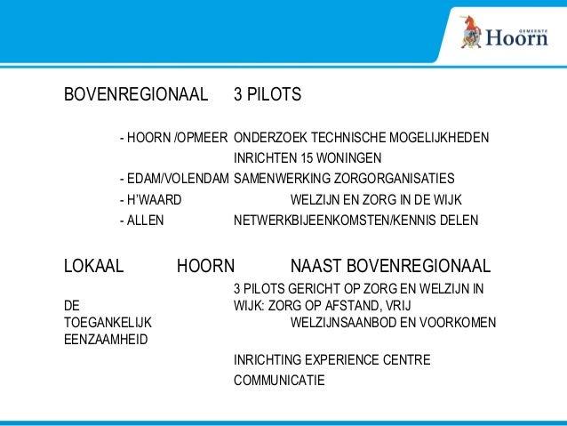 BOVENREGIONAAL 3 PILOTS - HOORN /OPMEER ONDERZOEK TECHNISCHE MOGELIJKHEDEN INRICHTEN 15 WONINGEN - EDAM/VOLENDAM SAMENWERK...
