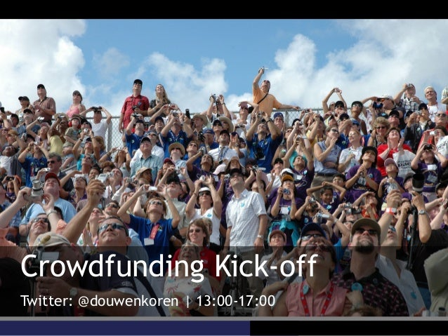 Crowdfunding Kick-offTwitter: @douwenkoren | 13:00-17:00