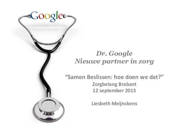 """Dr. Google Nieuwe partner in zorg """"Samen  Beslissen:  hoe  doen  we  dat?""""   Zorgbelang  Brabant     12..."""