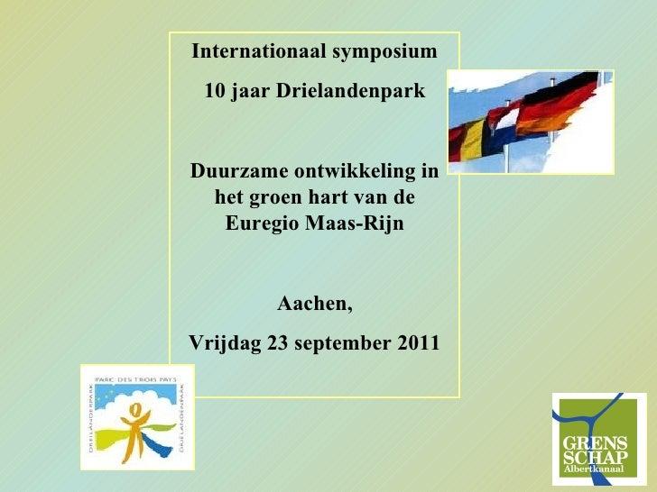 Internationaal symposium 10 jaar Drielandenpark Duurzame ontwikkeling in het groen hart van de Euregio Maas-Rijn Aachen, V...