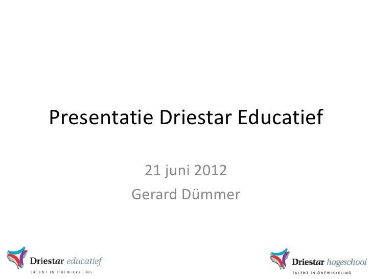 Presentatie Driestar Educatief          21 juni 2012         Gerard Dümmer