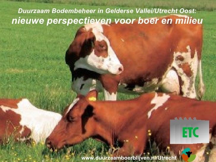 Duurzaam Bodembeheer in Gelderse Vallei/Utrecht Oost: nieuwe perspectieven voor boer en milieu                        www....