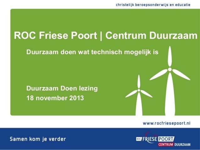 ROC Friese Poort | Centrum Duurzaam Duurzaam doen wat technisch mogelijk is  Duurzaam Doen lezing 18 november 2013