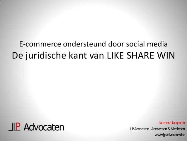E-commerce ondersteund door social media  De juridische kant van LIKE SHARE WIN  Laurence Jacqmain JLP Advocaten -Antwerpe...