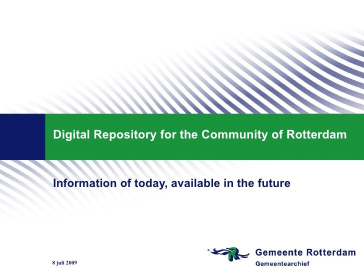 Digital Repository for the Community of Rotterdam   Information of today, available in the future     8 juli 2009