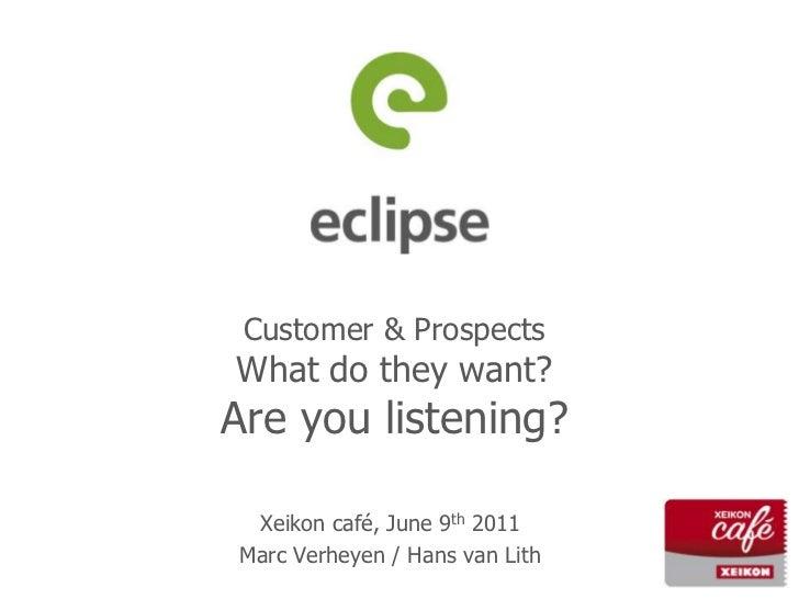 Customer & ProspectsWhat do they want?Are you listening?<br />Xeikon café, June 9th 2011<br />Marc Verheyen / Hans van Lit...