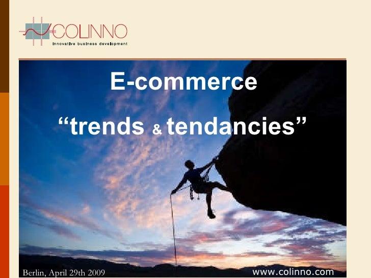 "E-commerce "" trends  &  tendancies"" www.colinno.com Berlin, April 29th 2009"