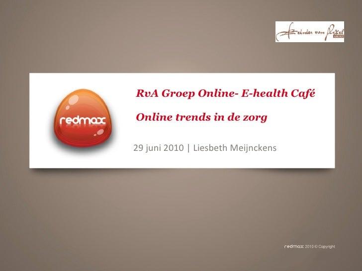 RvA Groep Online- E-health Café  Online trends in de zorg 29 juni 2010 | Liesbeth Meijnckens