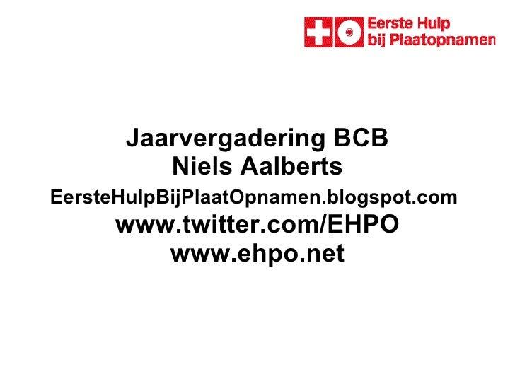 Jaarvergadering BCB Niels Aalberts EersteHulpBijPlaatOpnamen.blogspot.com    www.twitter.com/EHPO  www.ehpo.net