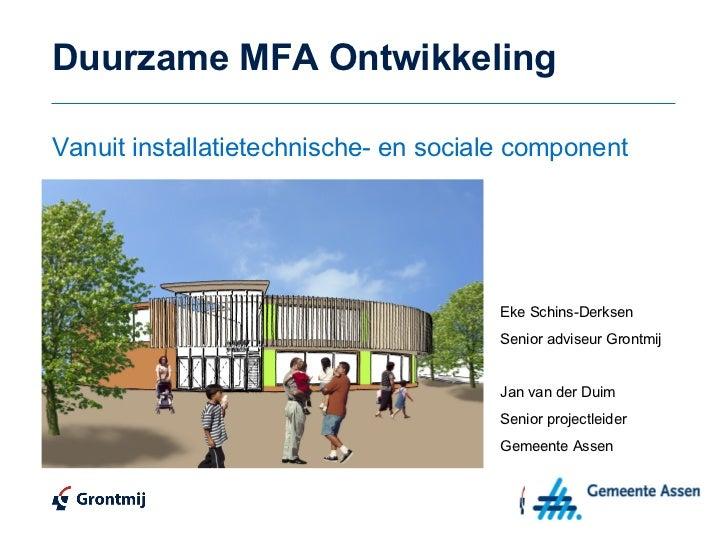 Duurzame MFA Ontwikkeling Vanuit installatietechnische- en sociale component Eke Schins-Derksen Senior adviseur Grontmij J...