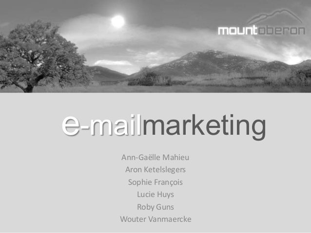 e-mailmarketing    Ann-Gaëlle Mahieu     Aron Ketelslegers      Sophie François        Lucie Huys        Roby Guns    Wout...